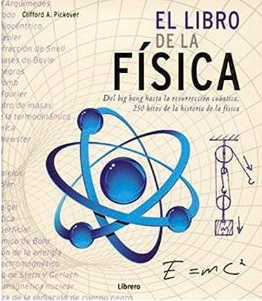 El Libro De La Fisica: Del Big Bang Hasta La Resureccion Cuantica