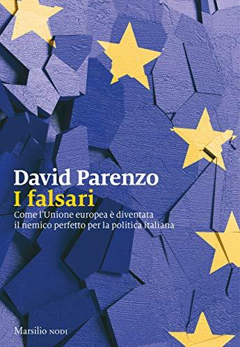 I falsari: Come l'Unione europea è diventata il nemico perfetto per la politica italiana