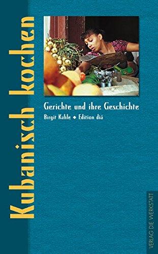 Kubanisch kochen (Gerichte und ihre Geschichte - Edition dià im Verlag Die Werkstatt)