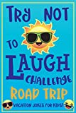 Try Not to Laugh Challenge Road Trip Vacation Jokes for Kids: Joke book for Kids, Teens, & Adults, Over 330 Funny Riddles, Knock Knock Jokes, Silly ... Laugh Challenge Clean Joke Book for Vacation!