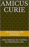 Amicus Curie: UMA ANALISE DO CODIGO DE PROCESSO CIVIL (Portuguese Edition)