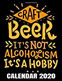 Craft Beer Is Not Alcoholism It s A Hobby Calendar 2020: Hobby Beer Brewer Calendar - Appointment Planner And Organizer Journal Notebook - Weekly - Monthly - Yearly