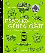 Psychogénéalogie au quotidien - Envie de compendre votre passé familial ? de Nathalie Chassériau