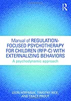 Manual of Regulation-Focused Psychotherapy for Children (RFP-C) with Externalizing Behaviors: A Psychodynamic Approach 1138823732 Book Cover