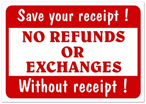 Store Signs No Refunds Or Exchanges Without Receipt! Save Your Receipt! Sale Sign Retail Store Shop Business Message Policy 11�x 7� Durable Plastic Sign