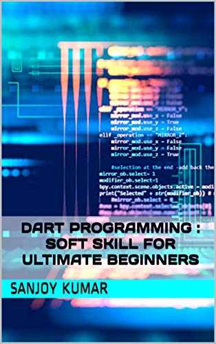 Dart Programming : Soft Skill For Ultimate Beginners (English Edition)
