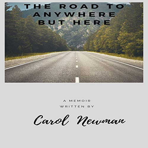 The Road to Anywhere but Here Audiobook By Carol Newman cover art