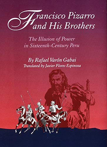 Francisco Pizarro and His Brothers: Illusion of Power in Sixteenth-Century Peru