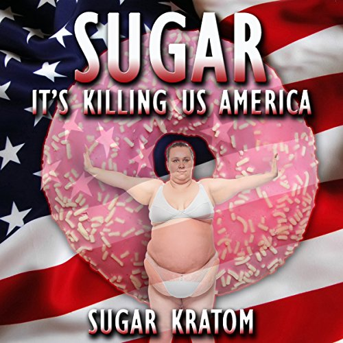 Sugar: It's Killing Us America audiobook cover art