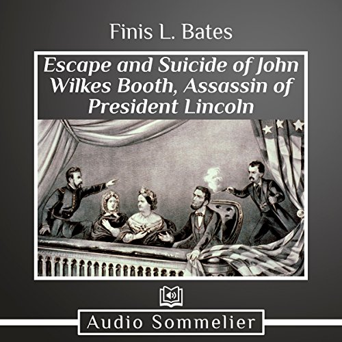 The Escape and Suicide of John Wilkes Booth                   By:                                                                                                                                 Finis L. Bates                               Narrated by:                                                                                                                                 David Van Der Molen                      Length: 6 hrs and 17 mins     1 rating     Overall 3.0