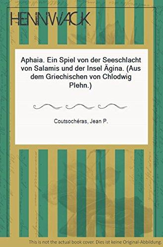 Aphaia. Ein Spiel von der Seeschlacht von Salamis und der Insel Ägina. Aus dem Griechischen übertragen von Chlodwig Plehn.