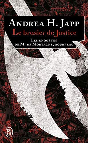 Les enquêtes de M. de Mortagne, bourreau, Tome 1 : Le brasier de justice