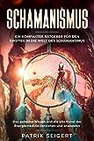Schamanismus: Ein kompakter Ratgeber für den Einstieg in die Welt des Schamanismus. Das geheime Wissen und die alte Kunst der Energiemedizin verstehen und anwenden. - Patrik Seigert