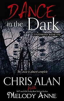 Dance in the Dark (Confessions, Book 1) by [Chris Alan, Melody Anne]