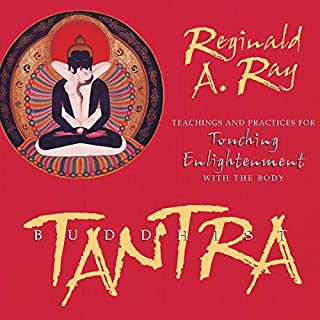 Buddhist Tantra     Teachings and Practices for Touching Enlightenment with the Body              By:                                                                                                                                 Reginald A. Ray                               Narrated by:                                                                                                                                 Reginald A. Ray                      Length: 11 hrs and 11 mins     48 ratings     Overall 4.6
