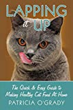 Lapping it Up: The Quick & Easy Guide to Making Healthy Cat Food At Home