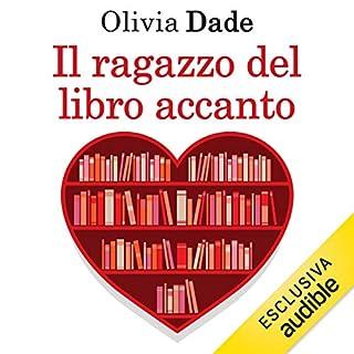 Il ragazzo del libro accanto     Amori in biblioteca 2              Di:                                                                                                                                 Olivia Dade                               Letto da:                                                                                                                                 Perla Liberatori                      Durata:  8 ore e 14 min     34 recensioni     Totali 4,0
