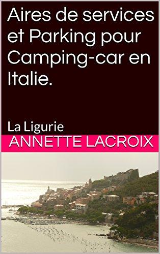 Aires de services et Parking pour Camping-car en Italie.: La Ligurie (French Edition)