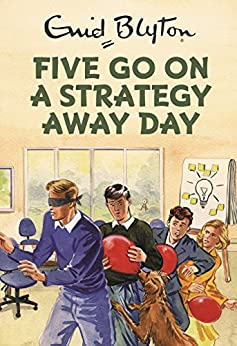 Five Go On A Strategy Away Day: Enid Blyton for Grown Ups by [Bruno Vincent]