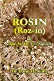 Rosin - And The Art Of The Squish