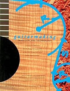 Guitarmaking: Tradition and Technology: A Complete Reference for the Design & Construction of the Steel-String Folk Guitar...