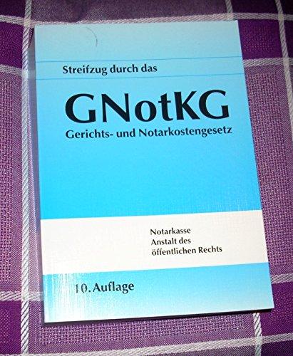 Streifzug durch das GNotKG (10.Auflage, 2013) Notarkasse Anstalt des öffentlichen Rechts, München (Hrsg.)