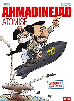 Ahmadinejad atomisé (12bis) par [Philippe Bercovici, Mohamed Sifaoui]