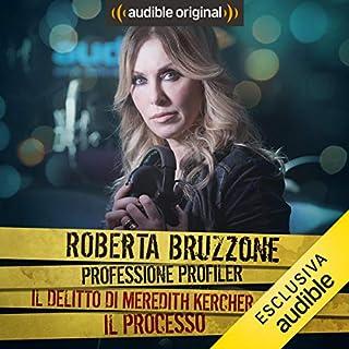 Meredith Kercher - Il processo     Roberta Bruzzone: Professione Profiler              Di:                                                                                                                                 Roberta Bruzzone                               Letto da:                                                                                                                                 Roberta Bruzzone                      Durata:  24 min     20 recensioni     Totali 4,5