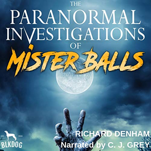 The Paranormal Investigations of Mister Balls Audiobook By Richard Denham cover art