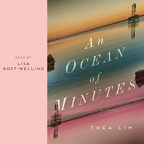 An Ocean of Minutes     A Novel              Written by:                                                                                                                                 Thea Lim                               Narrated by:                                                                                                                                 Lisa Rost-Welling                      Length: 7 hrs and 58 mins     27 ratings     Overall 3.7