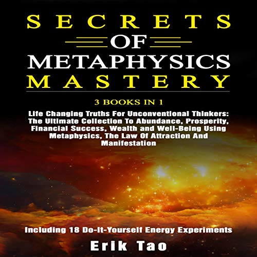 Secrets of Metaphysics Mastery: 3 Books in 1: Life Changing Truths for Unconventional Thinkers cover art