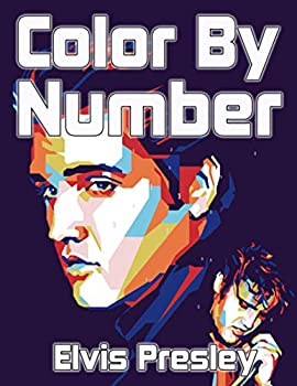 Elvis Presley Color By Number  An Epic Coloring Book For Adults Relaxing And Relieving Stress Plenty Of Flawless Images Of Elvis Presley To Color