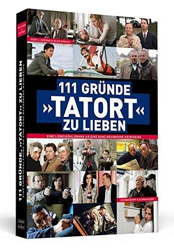 """111 Gründe, """"Tatort"""" zu lieben - Eine Liebeserklärung an eine ganz besondere Krimireihe"""