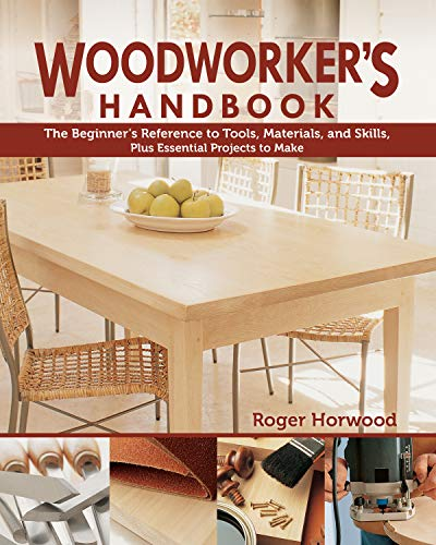 Woodworker's Handbook: The Beginner's Reference to Tools, Materials, and Skills, Plus Essential Projects to Make (English Edition)