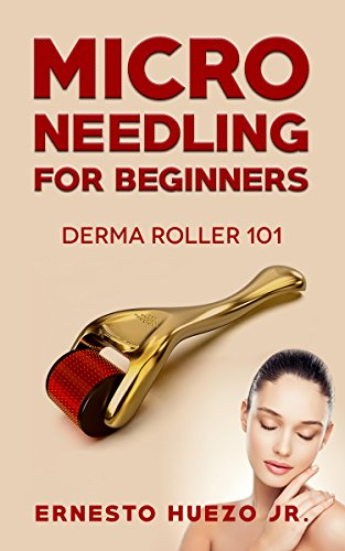 Micro Needling for Beginners: Derma Roller 101 (English Edition)