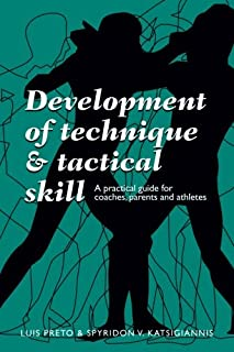 Development of Technique & Tactical Skill: A practical guide for coaches, parents & athletes