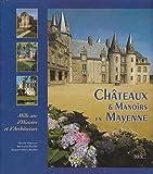 Châteaux et manoirs en Mayenne - Mille ans d'histoire et d'architecture