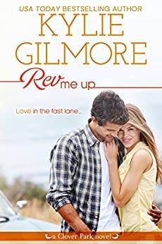 Rev Me Up (Clover Park, Book 7) by [Kylie Gilmore]