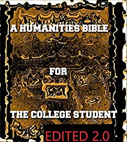 A Humanities Bible for the College Student Edited 2.0