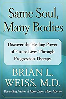 Same Soul, Many Bodies: Discover the Healing Power of Future Lives through Progression Therapy (0743264347)   Amazon price tracker / tracking, Amazon price history charts, Amazon price watches, Amazon price drop alerts