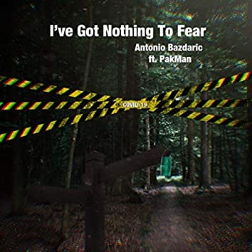 I've Got Nothing to Fear (feat. Pakman)