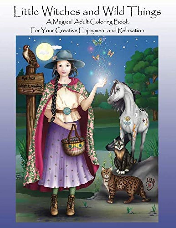 申請中経済はずLittle Witches and Wild things: A Magical Adult Coloring Book For Your Creative Enjoyment and Relaxation