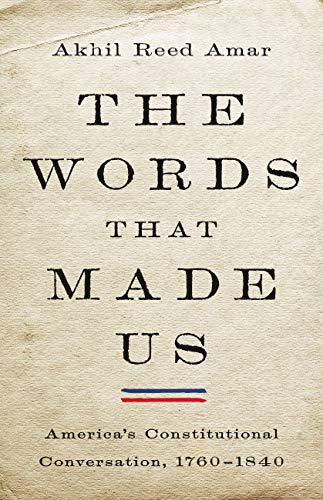 Image of The Words That Made Us: America's Constitutional Conversation, 1760-1840
