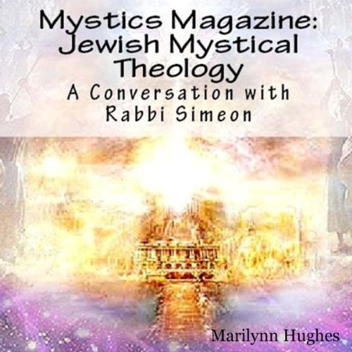 Jewish Mystical Theology: A Conversation with Rabbi Simeon audiobook cover art