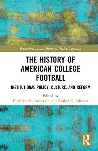 The History of American College Football: Institutional Policy, Culture, and Reform (Perspectives on the History of Higher Education) (English Edition)