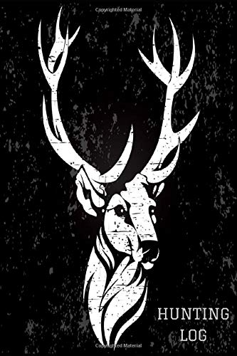 Hunting Log: Deer Hunting Journal Log Book Notebook For Hunting Enthusiasts - Hunters Logbook to Record Your Hunting Season & Trips - Hunting Gifts for Men & Boys