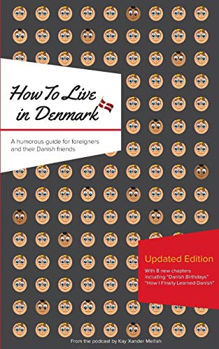 How to Live in Denmark: Updated Edition: A humorous guide for foreigners and their Danish Friends