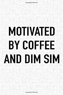 Motivated By Coffee and Dim Sum: A 6x9 Inch Matte Softcover Journal Notebook With 120 Blank Lined Pages And A Funny Caffeine Fueled Cover Slogan