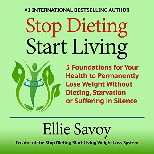 Stop Dieting Start Living     5 Foundations for Your Health to Permanently Lose Weight Without Dieting, Starvation or Suffering in Silence              By:                                                                                                                                 Ellie Savoy                               Narrated by:                                                                                                                                 Ellie Savoy                      Length: 3 hrs and 32 mins     Not rated yet     Overall 0.0