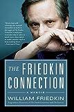 The Friedkin Connection: A Memoir - William Friedkin